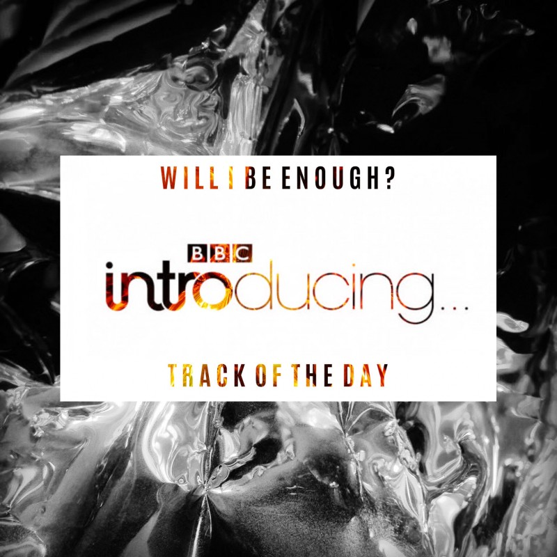 Will I Be Enough? BBC Introducing